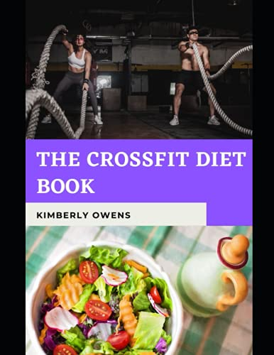 THE CROSSFIT DIET BOOK: The Comprehensive Diet Guide On Your Quest To Building The Ultimate Body (plus recipes)