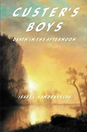 Custer's Boys: Death in the Afternoon