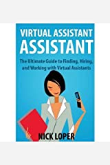 By Loper, Nick Virtual Assistant Assistant: The Ultimate Guide to Finding, Hiring, and Working with Virtual Assistants Paperback - August 2013 Paperback