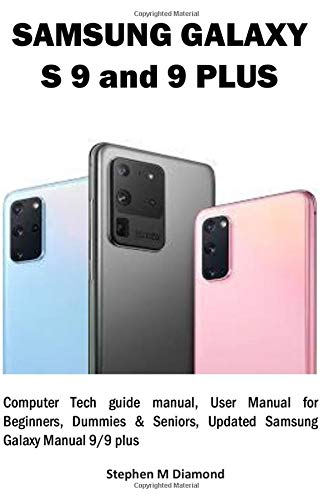 SAMSUNG GALAXY S 9 and 9 PLUS: Computer Tech guide manual, User Manual for Beginners, Dummies & Seniors, Updated Samsung Galaxy Manual 9/9 plus