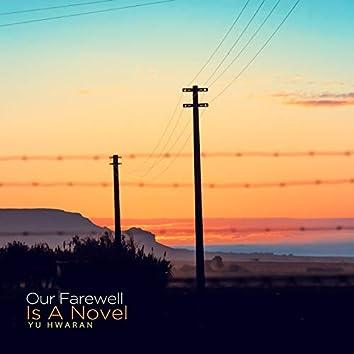 Our farewell is a novel