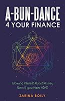A-bun-dance 4 Your Finance: Growing Interest About Money Even If You Have ADHD