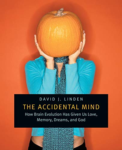 The Accidental Mind: How Brain Evolution Has Given Us Love, Memory, Dreams, and God