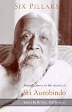 Six Pillars: Introductions to the Works of Sri Aurobindo