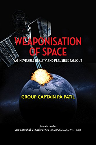 Weaponisation of Space: An Inevitable Reality and Plausible Fallout (First) (English Edition)