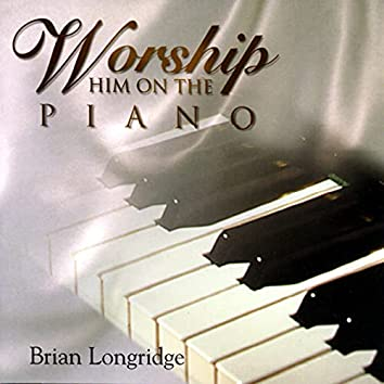Worship Him on the Piano