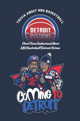 Trivia About NBA Basketball Detroit Pistons: Check Your Understand About NBA Basketball Detroit Pistons: NBA Basketball Detroit Pistons Quiz Book