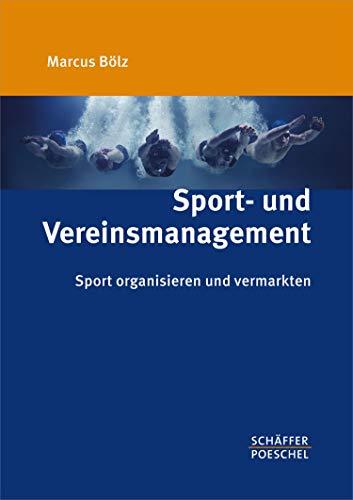 Sport- und Vereinsmanagement: Sport organisieren und vermarkten