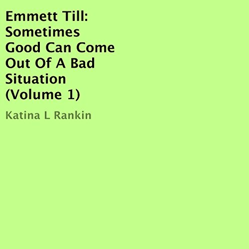 Emmett Till: Sometimes Good Can Come Out of a Bad Situation (Volume 1) audiobook cover art