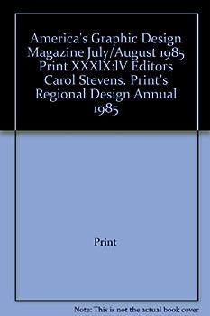 America s Graphic Design Magazine July/August 1985 Print XXXlX lV Editors Carol Stevens Print s Regional Design Annual 1985