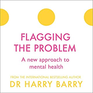 Flagging the Problem: A New Approach to Mental Health     The Flag Series, Book 4              By:                                                                                                                                 Dr Harry Barry                               Narrated by:                                                                                                                                 Peter Vollebregt                      Length: 11 hrs and 34 mins     Not rated yet     Overall 0.0