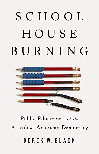 Compare Textbook Prices for Schoolhouse Burning: Public Education and the Assault on American Democracy Illustrated Edition ISBN 9781541788442 by Black, Derek W.
