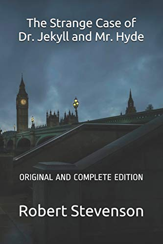 The Strange Case of Dr. Jekyll and Mr. Hyde: ORIGINAL AND COMPLETE EDITION