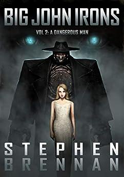 Big John Irons Vol 2: A Dangerous Man by [Stephen Brennan]
