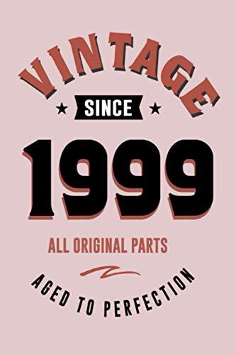 Vintage Since 1999 All Original Parts Aged to Perfection: Alles Gute zum 22 Geburtstag | Benutzerdefiniertes Happy Birthday Notebook-Geschenk für jemanden, der in 1999 | geboren wurde 120 Seiten / 6x9
