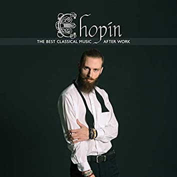 Chopin: The Best Classical Music After Work