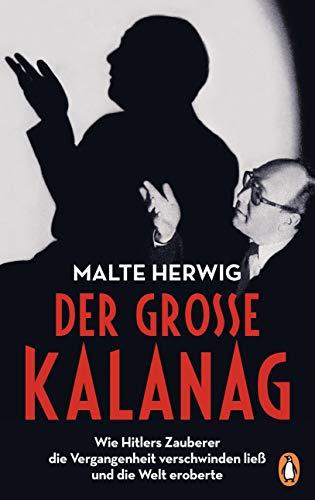 Der große Kalanag: Wie Hitlers Zauberer die Vergangenheit verschwinden ließ und die Welt eroberte