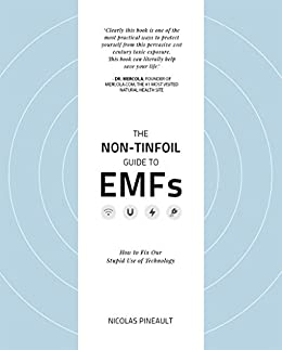 [Nicolas Pineault]のThe Non-Tinfoil Guide to EMFs: How to Fix Our Stupid Use of Technology (English Edition)