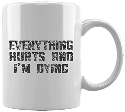 Everything Hurts And I'm Dying Gym Motivation Taza Blanca De Cerámica Hogar De Oficina De La Taza Del Agua Té Café White Ceramic Mug