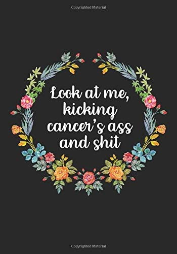 Look At Me Kicking Cancer s Ass And Shit Cancer Notebook Funny Cancer Gifts For Women Cancer product image
