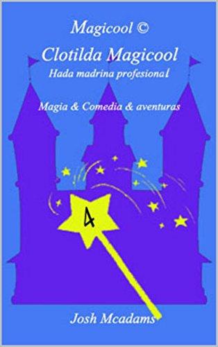 Clotilda Magicool, hada madrina profesional: El linaje Magicool y la varita original (Spanish Edition)
