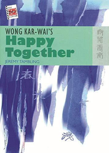 Wong Kar-Wai's Happy Together (The New Hong Kong Cinema Series)