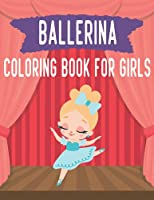 Ballerina Coloring Book For Girls: A Fun Ballet Coloring Book for Girls | Dancer Gifts For Kids Ages 4-8 | 40 Beautiful Artistic Illustrations for Girls Ages 4-8