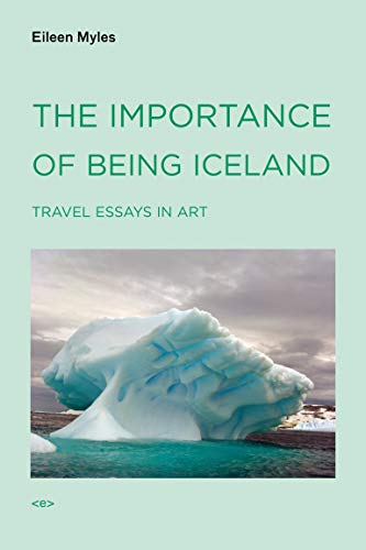 The Importance of Being Iceland: Travel Essays in Art: Travel Essays on Art (Semiotext(e) / Active Agents)