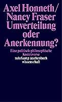 Umverteilung oder Anerkennung? Eine politisch-philosophische Kontroverse. by Nancy Fraser Axel Honneth(2003-04-01)