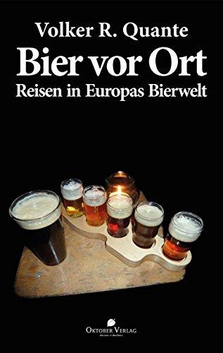 Bier vor Ort: Reisen in Europas Bierwelt