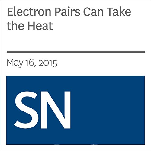 Electron Pairs Can Take the Heat                   By:                                                                                                                                 Andrew Grant                               Narrated by:                                                                                                                                 Mark Moran                      Length: 4 mins     Not rated yet     Overall 0.0
