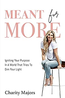Meant For More: Igniting Your Purpose in a World That Tries to Dim Your Light by [Charity Majors]