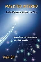 Maestro Interno - Todos Podemos Hablar con Dios: Una guia para la comunicacion espiritual elevada (Volume 1) (Spanish Edition)