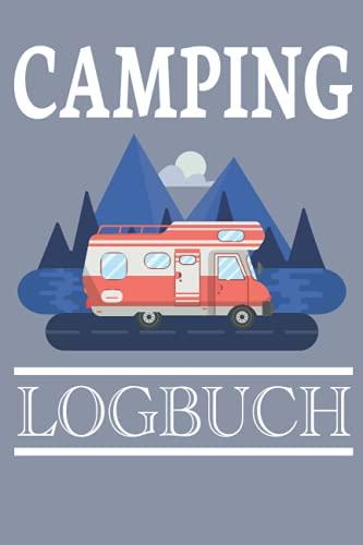 Camping Logbuch: Camping Logbuch- Camping Logbuch Wohnmobil. Reisetagebuch Camper Reisemobil und Caravan. Noitzbuch für Dauercamper. Wohnwagen Camper Van Reisetagebuch Journal.