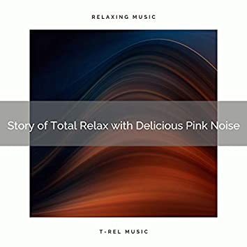 Story of Total Relax with Delicious Pink Noise