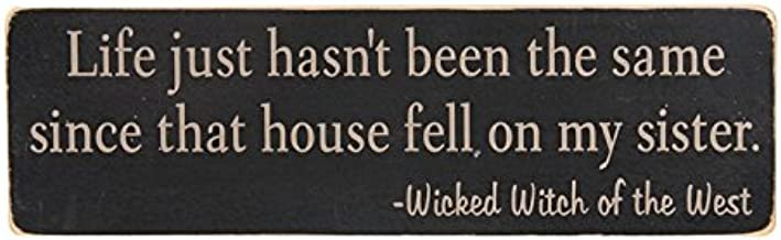 Life just hasn't been the same since that house fell, on my sister. Wicked Witch of the West