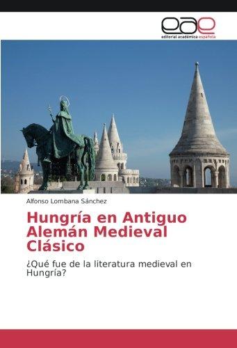 Lombana Sánchez, A: Hungría en Antiguo Alemán Medieval Clási