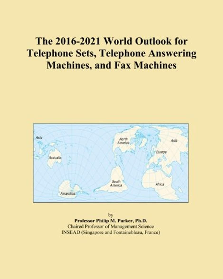The 2016-2021 World Outlook for Telephone Sets, Telephone Answering Machines, and Fax Machines