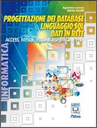 Progettazione dei database. Linguaggio SQL. Access. MySQL. ASP. PHP. Per le Scuole superiori. Con espansione online