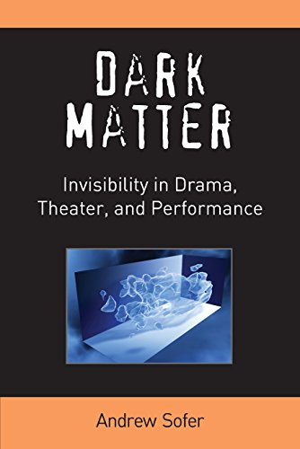 Dark Matter: Invisibility in Drama, Theater, and Performance (Theater: Theory/Text/Performance) (English Edition)