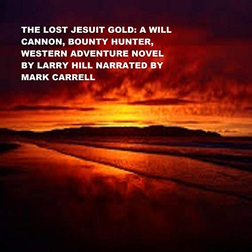 The Lost Jesuit Gold: A Will Cannon, Bounty Hunter, Western Adventure Novel cover art
