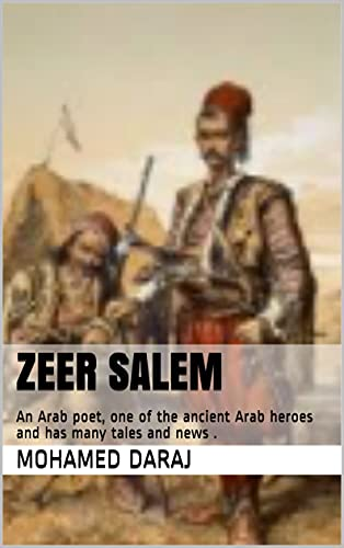 Zeer Salem: An Arab poet, one of the ancient Arab heroes and has many tales and news . (English Edition)