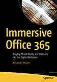 Immersive Office 365: Bringing Mixed Reality and HoloLens into the Digital Workplace