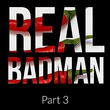 Real Badman, Pt. 3