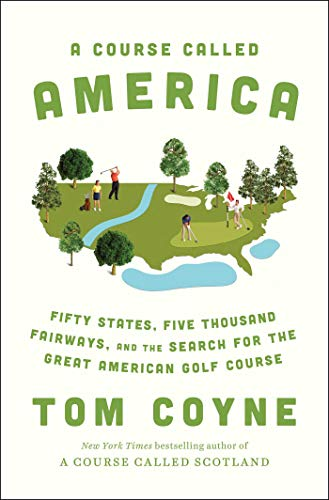 A Course Called America: Fifty States, Five Thousand Fairways, and the Search for the Great American Golf Course (English Edition)