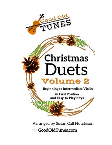 Christmas Duets, Volume 2: for Beginning to Intermediate Violin in First Position and Easy-To-Play Keys (Good Old Tunes)