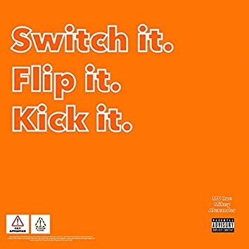 Switch It. Flip It. Kick It. (feat. Mikey & Alexander)