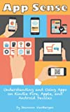 App Sense: Understanding and Using Apps on Kindle Fire, Apple and Android Devices (English Edition)