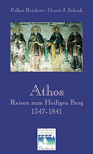 Athos: Reisen zum Heiligen Berg 1347-1841 (Fremde Kulturen in alten Berichten, Band 12)