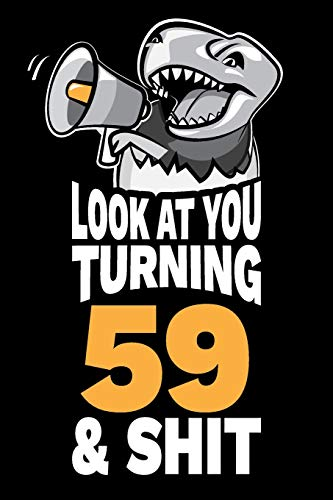 Look At You Turning 59 and Shit: Funny 59th Birthday Gag Gift, Turning 59 Years Old Joke Notebook Journal Diary. 6 x 9 inch, 120 Pages.